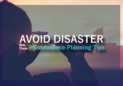 Avoid Disaster with these 3 Conference Planning Tips
