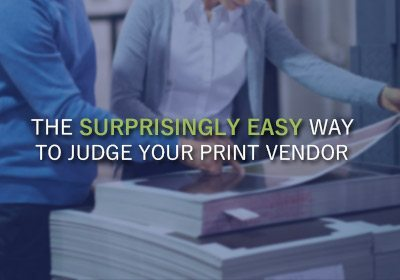 The Surprisingly Easy Way to Judge your Print Vendor