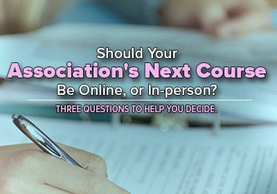 Should Your Association's Next Course Be Online, or In-person?
