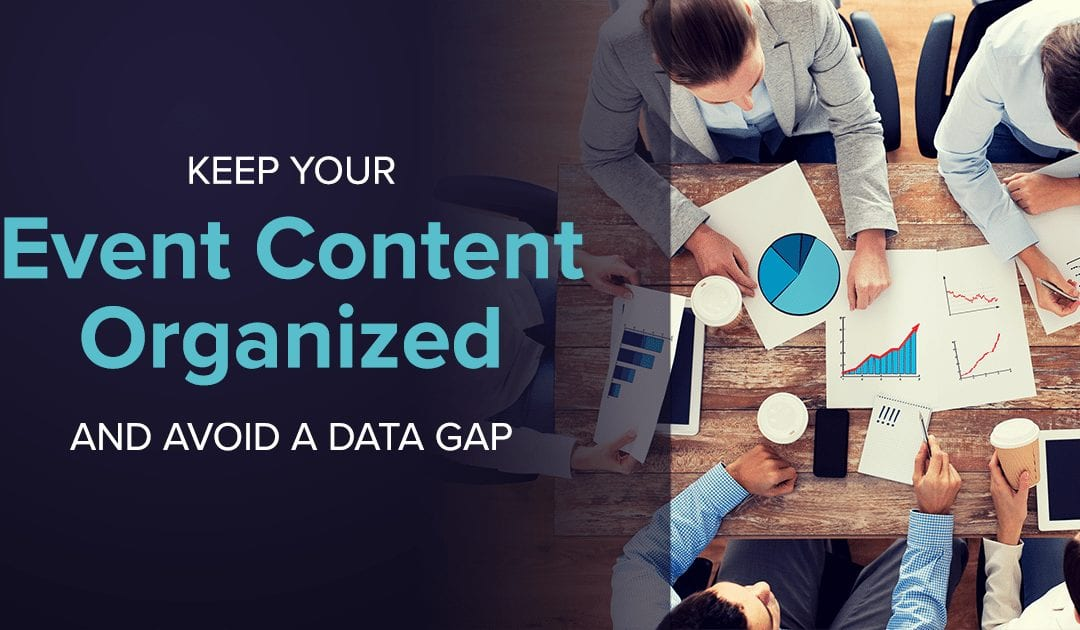 Keep Your Event Content Organized and Avoid a Data Gap