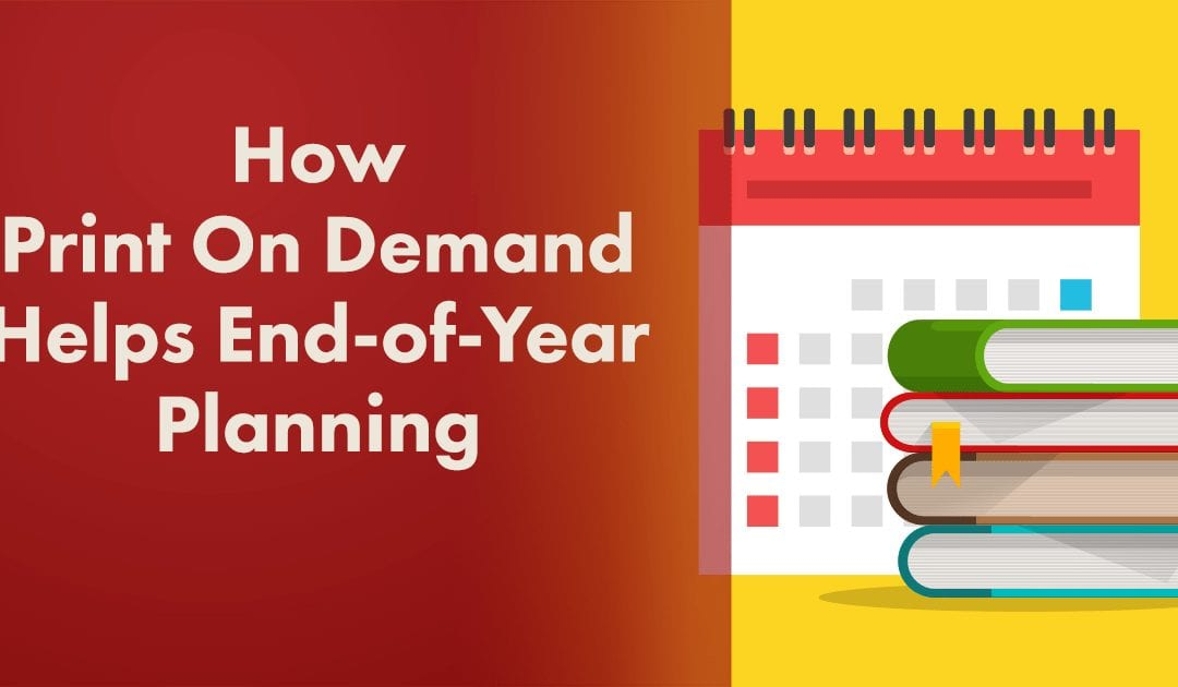 How Print On Demand Helps Your End-of-Year Planning