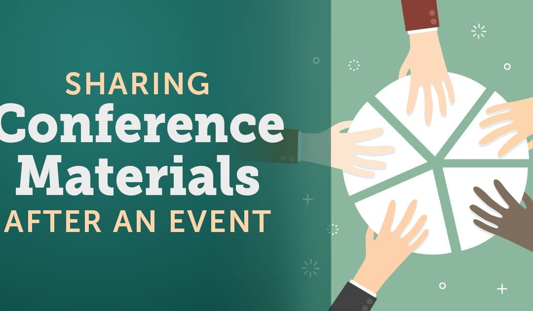Sharing Conference Materials After an Event… Missed Opportunity?