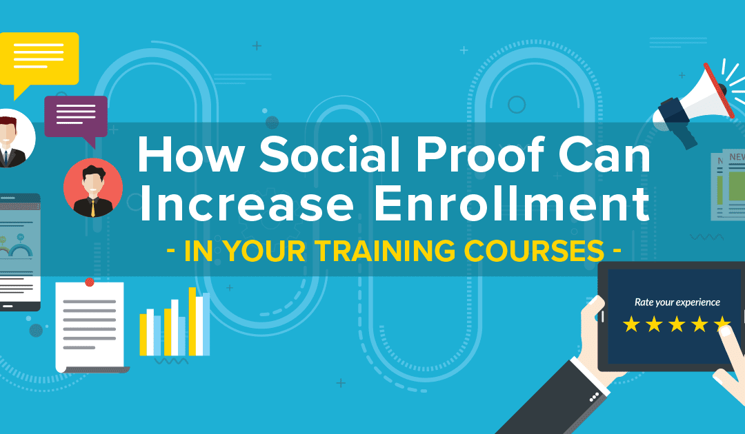 How Social Proof Can Increase Enrollment In Your Training Courses