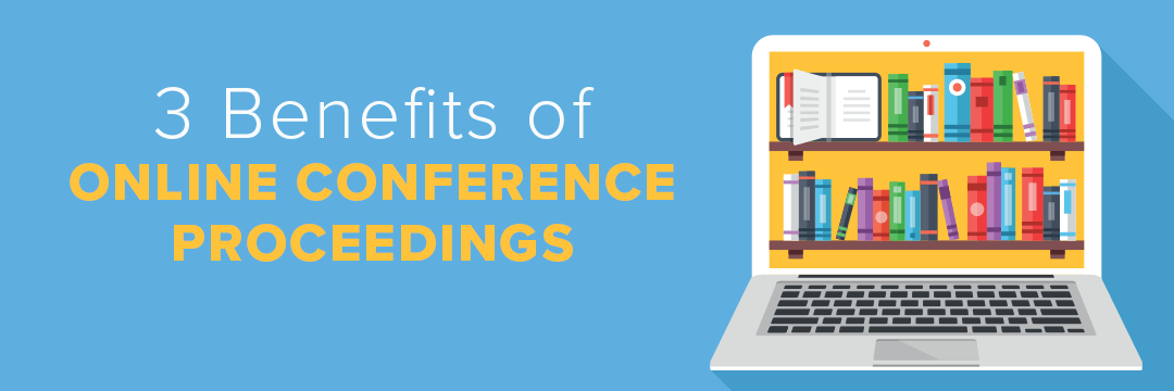 3 Benefits of Online Conference Proceedings