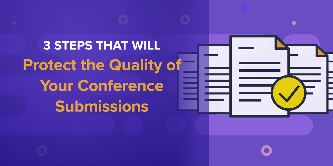 3 Steps That Will Protect the Quality of Your Conference Submissions