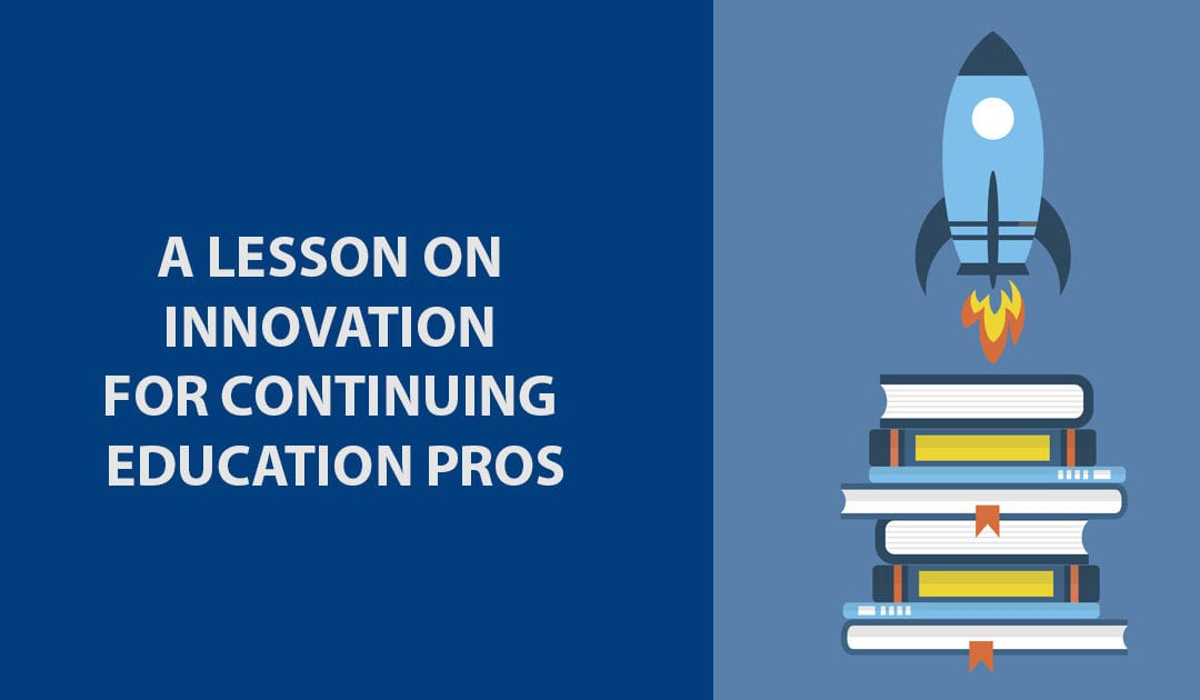 A Lesson on Innovation for Continuing Education Pros