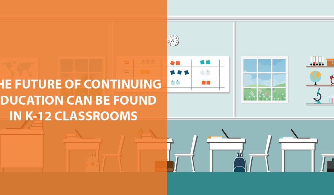 The Future of Continuing Education Can be Found in K-12 Classrooms